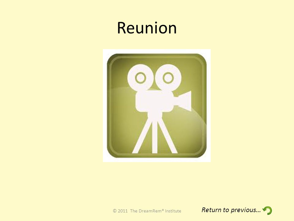 Reunion © 2011 The DreamRem® Institute Return to previous…