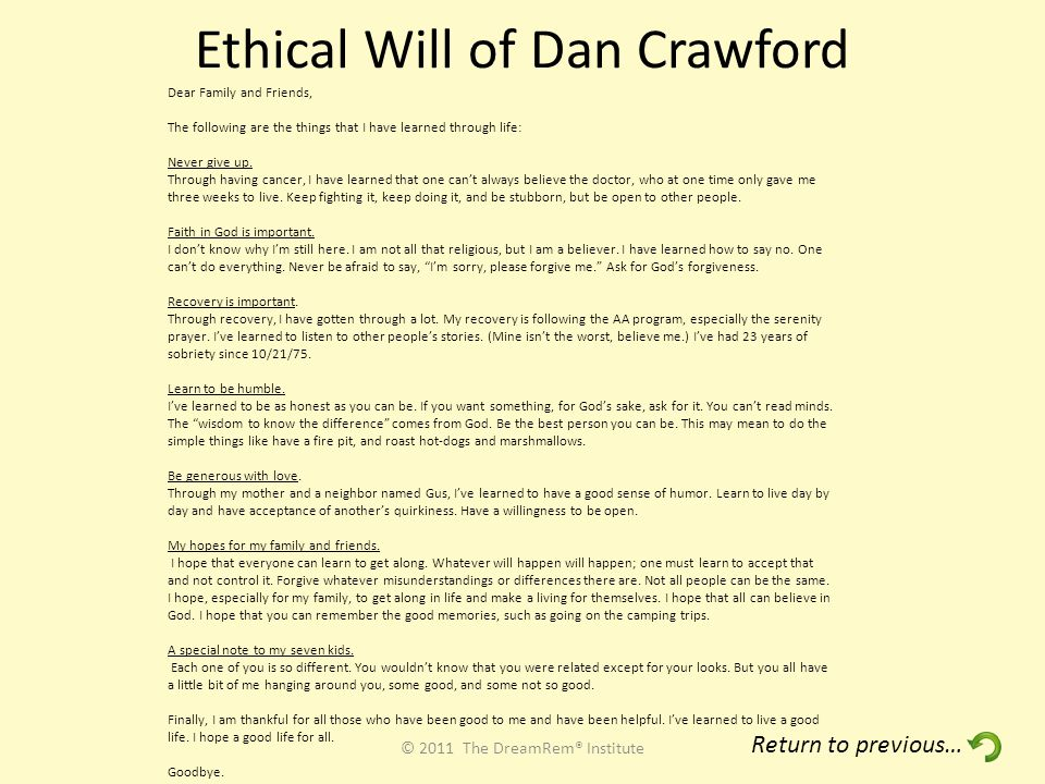 Ethical Will of Dan Crawford © 2011 The DreamRem® Institute Dear Family and Friends, The following are the things that I have learned through life: Never give up.