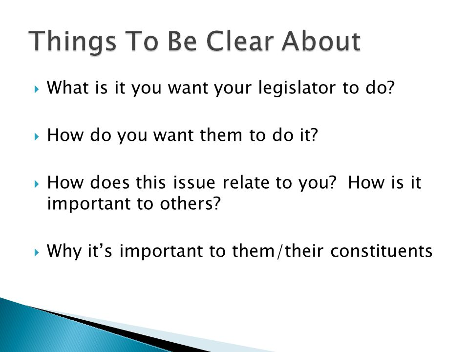  What is it you want your legislator to do.  How do you want them to do it.