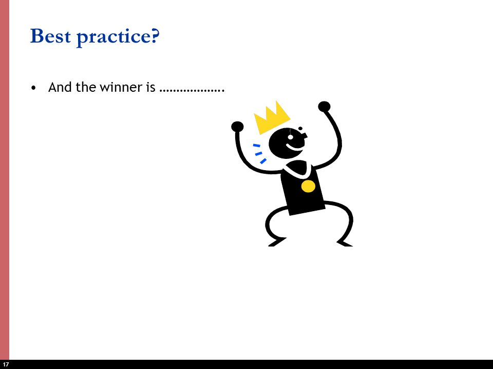 17 Best practice And the winner is ……………….