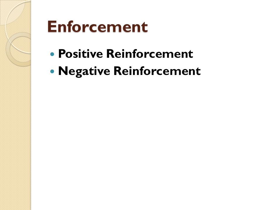 Enforcement Positive Reinforcement Negative Reinforcement