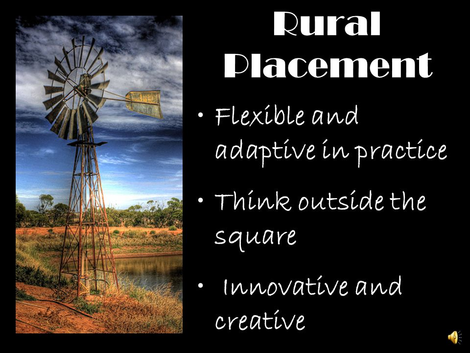 Rural Placement Flexible and adaptive in practice Think outside the square