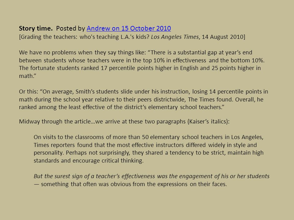 Story time. Posted by Andrew on 15 October 2010Andrew on 15 October 2010 [Grading the teachers: who's teaching L.A.'s kids? Los Angeles Times, 14 Augu