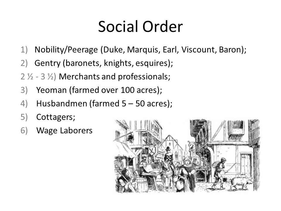 Social Order (continued) The Statute of Artificers – promulgated in 1563 and incorporated into the Elizabethan Poor Law of 1601 – required all persons between 12 and 60 without other employment to serve in husbandry while artisans were required to serve seven-year apprenticeships.