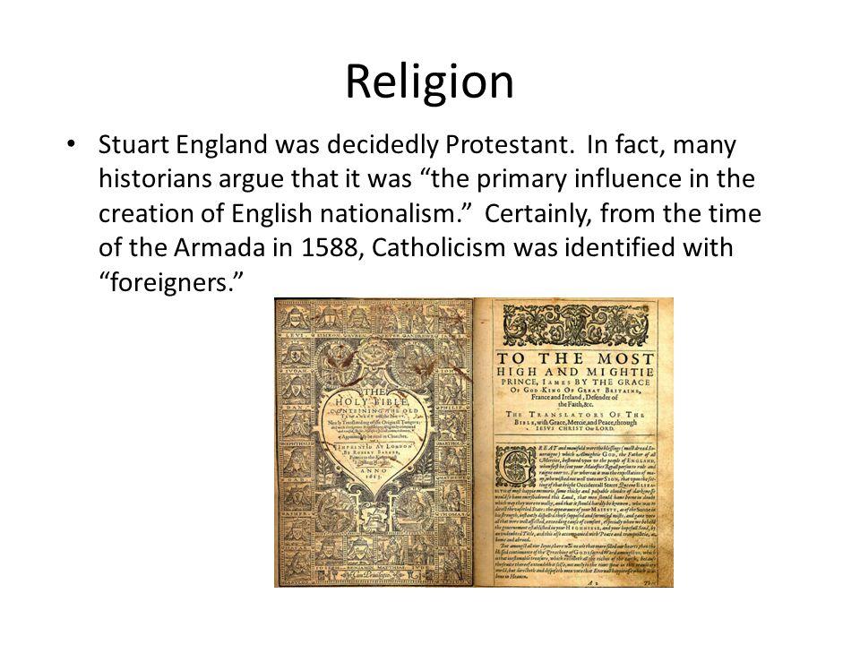 Religion Stuart England was decidedly Protestant.