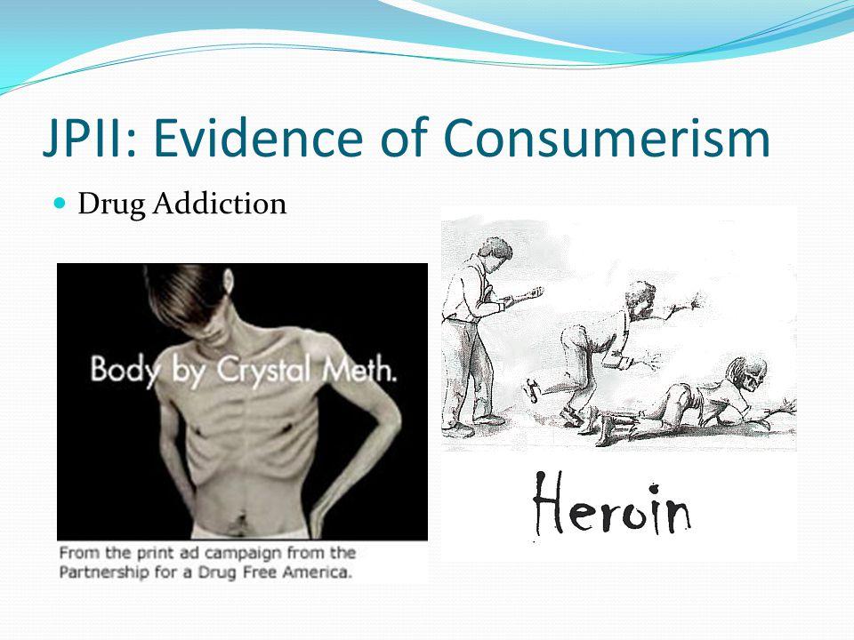 JPII: Evidence of Consumerism Drug Addiction