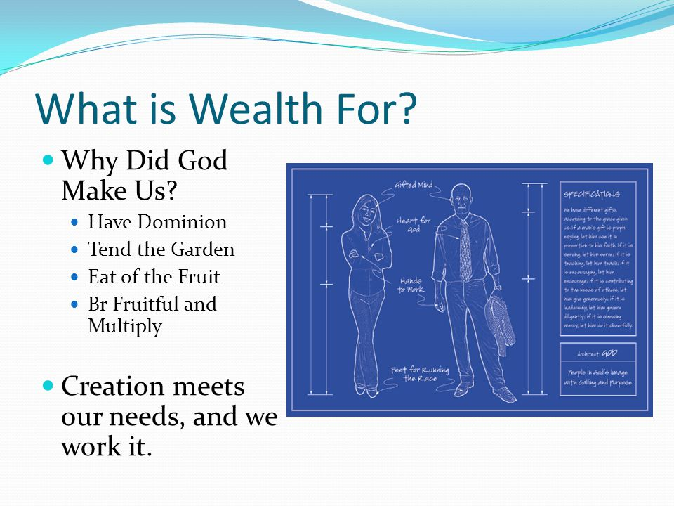 What is Wealth For. Why Did God Make Us.