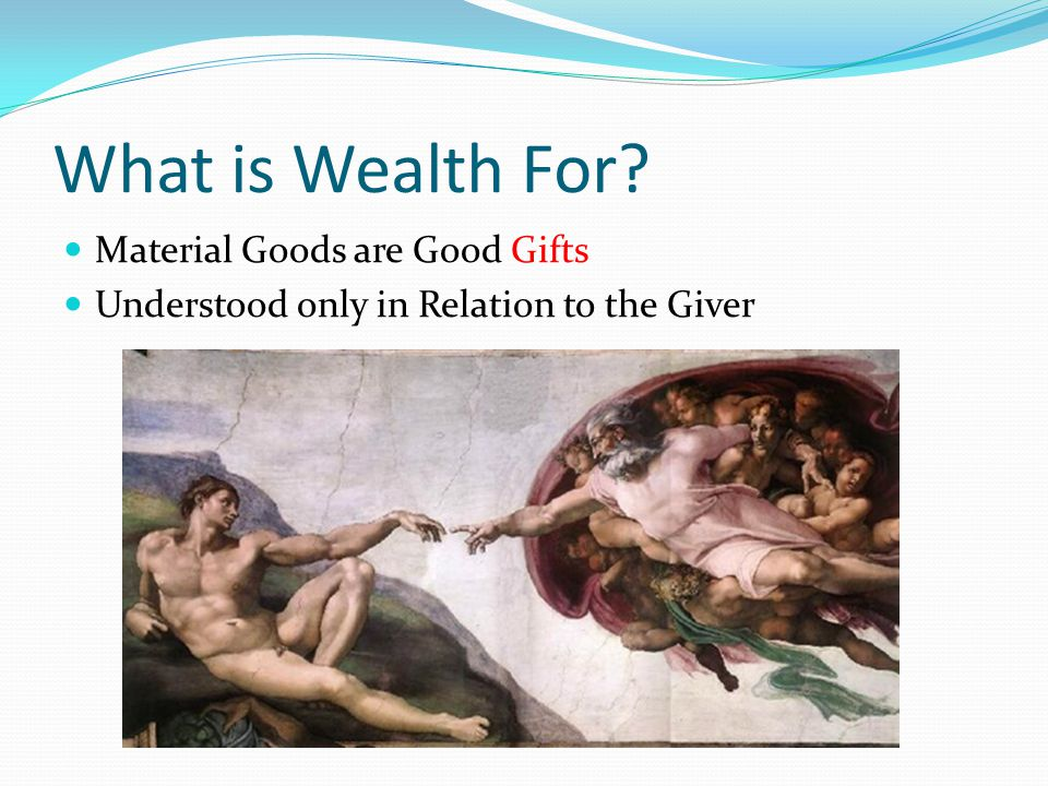 What is Wealth For Material Goods are Good Gifts Understood only in Relation to the Giver