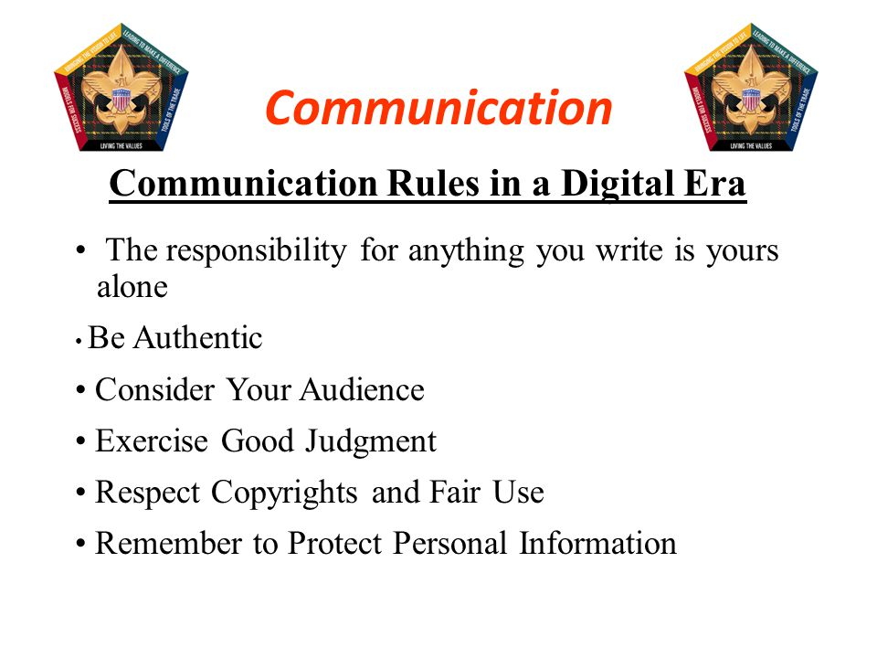 When communicating with either Scouts or adults through electronic media, here are a few important rules to remember: 1.
