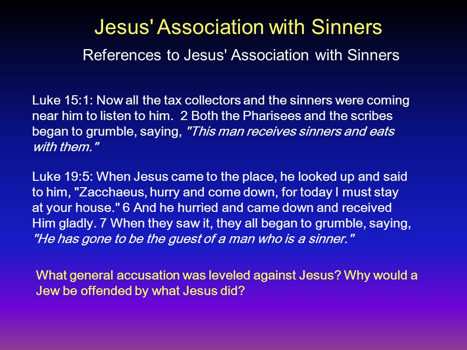 Luke 15:1: Now all the tax collectors and the sinners were coming near him to listen to him.