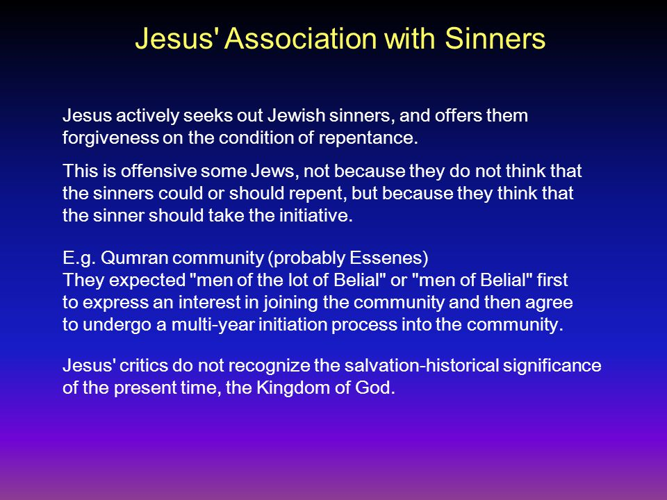 Jesus actively seeks out Jewish sinners, and offers them forgiveness on the condition of repentance.