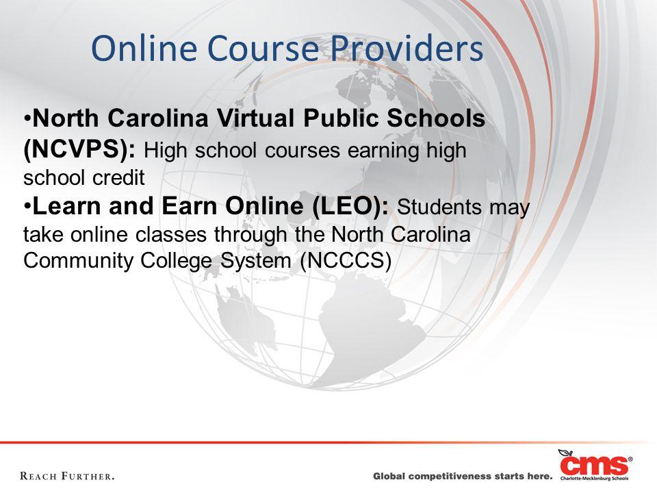 Online Course Providers North Carolina Virtual Public Schools (NCVPS): High school courses earning high school credit Learn and Earn Online (LEO): Stu