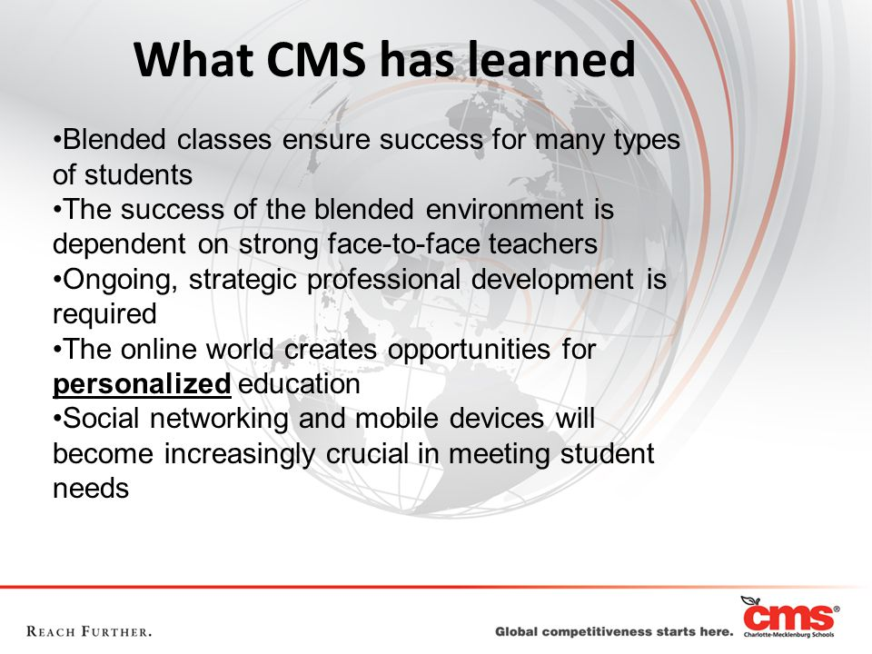 Blended classes ensure success for many types of students The success of the blended environment is dependent on strong face-to-face teachers Ongoing,