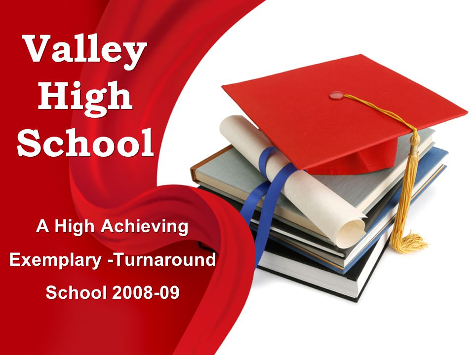 Valley High School A High Achieving Exemplary -Turnaround School 2008-09