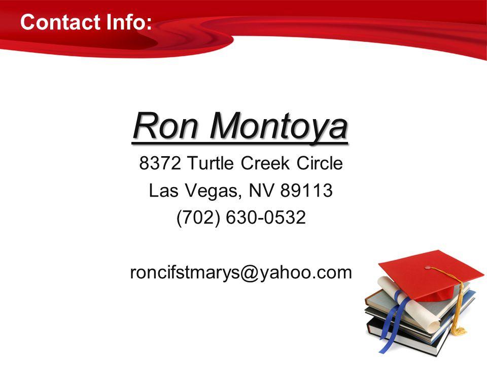 Ron Montoya 8372 Turtle Creek Circle Las Vegas, NV 89113 (702) 630-0532 roncifstmarys@yahoo.com Contact Info: