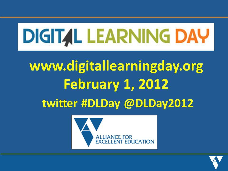 www.digitallearningday.org February 1, 2012 twitter #DLDay @DLDay2012