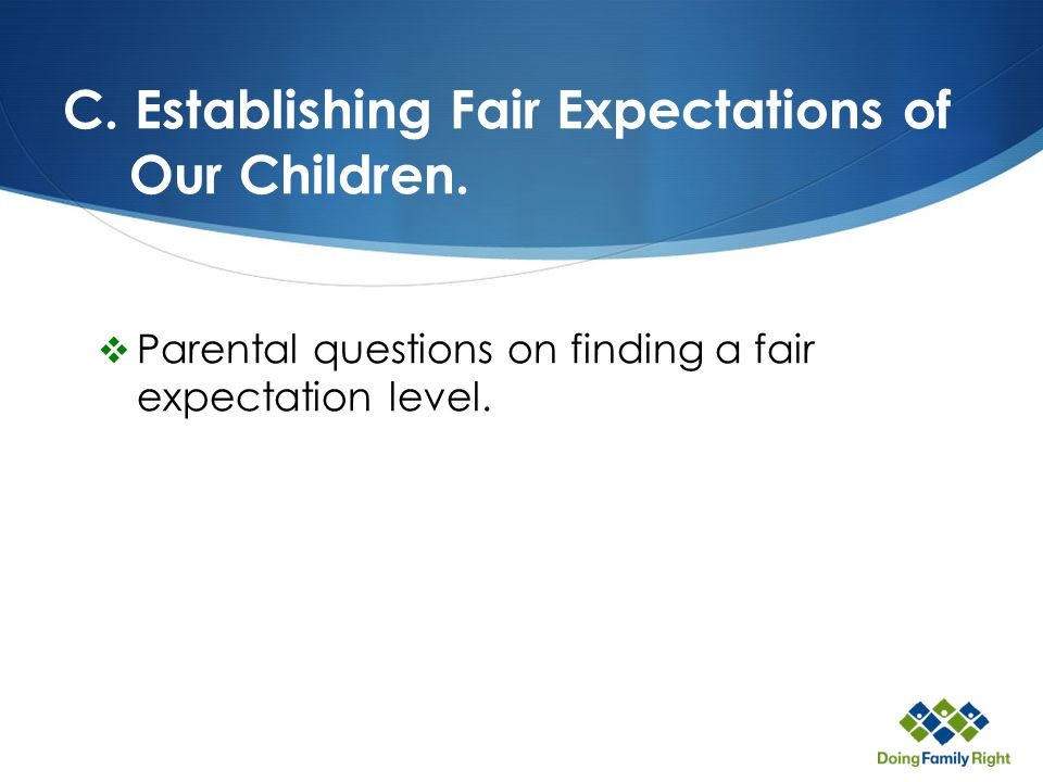 C. Establishing Fair Expectations of Our Children.