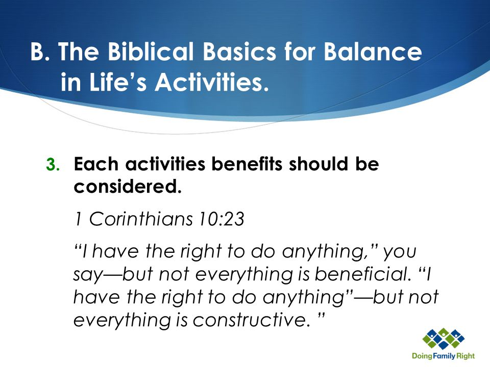 B. The Biblical Basics for Balance in Life's Activities.