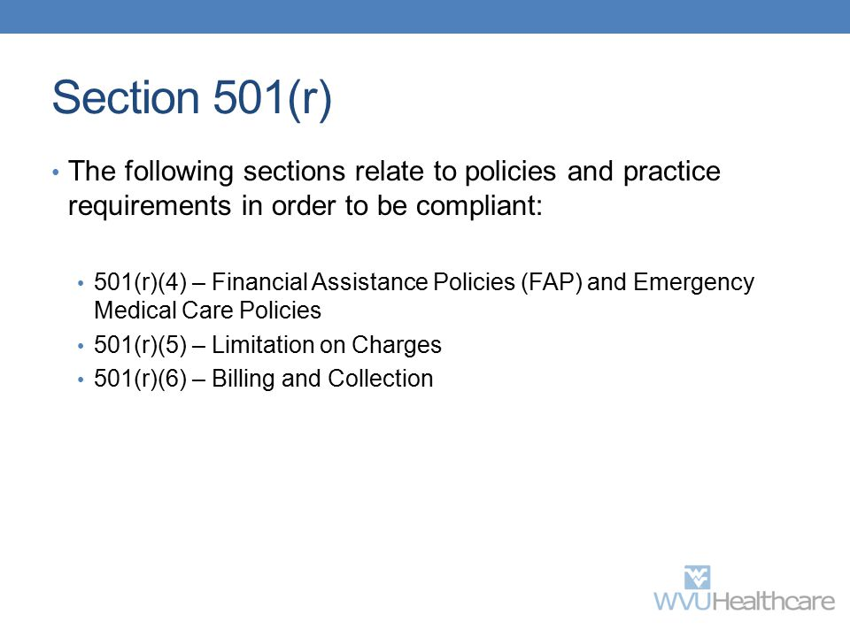 Section 501(r) The following sections relate to policies and practice requirements in order to be compliant: 501(r)(4) – Financial Assistance Policies