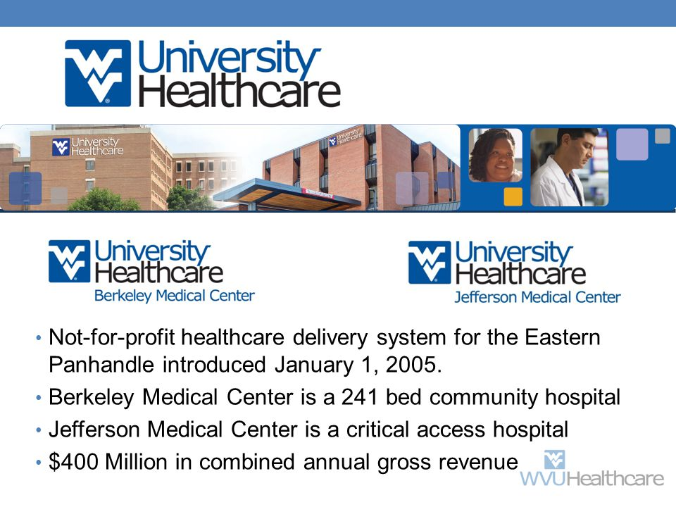 Not-for-profit healthcare delivery system for the Eastern Panhandle introduced January 1, 2005. Berkeley Medical Center is a 241 bed community hospita