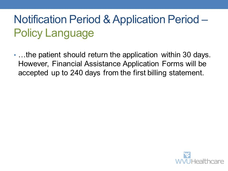 Notification Period & Application Period – Policy Language …the patient should return the application within 30 days. However, Financial Assistance Ap