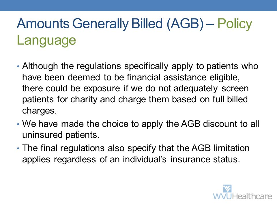 Amounts Generally Billed (AGB) – Policy Language Although the regulations specifically apply to patients who have been deemed to be financial assistan