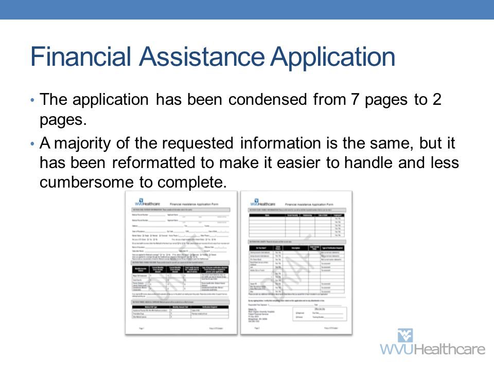 Financial Assistance Application The application has been condensed from 7 pages to 2 pages. A majority of the requested information is the same, but