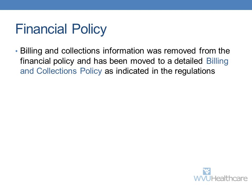 Financial Policy Billing and collections information was removed from the financial policy and has been moved to a detailed Billing and Collections Po