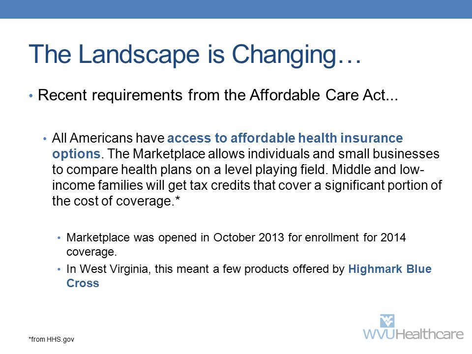 The Landscape is Changing… Recent requirements from the Affordable Care Act... All Americans have access to affordable health insurance options. The M