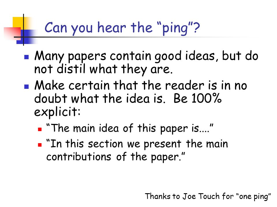 Can you hear the ping . Many papers contain good ideas, but do not distil what they are.