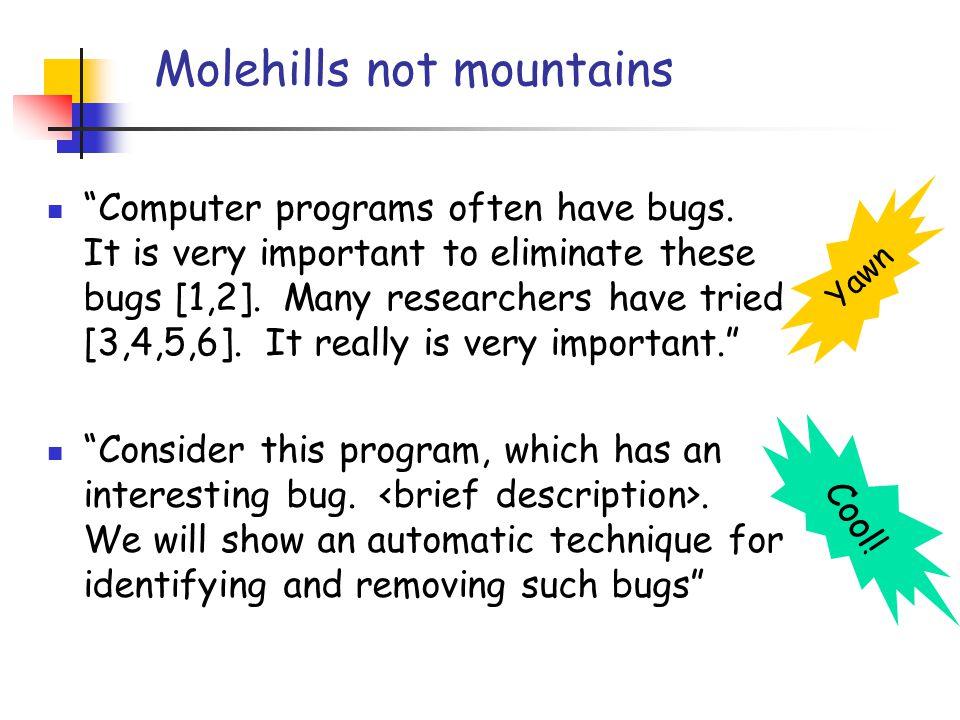 Molehills not mountains Computer programs often have bugs.