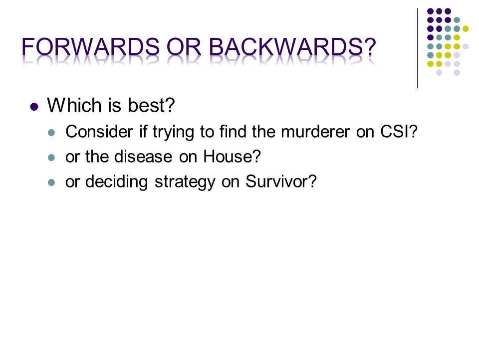 Which is best. Consider if trying to find the murderer on CSI.