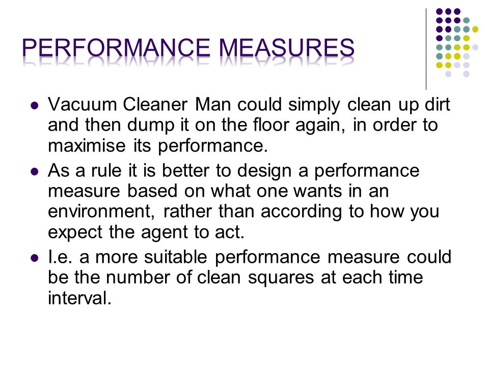 Vacuum Cleaner Man could simply clean up dirt and then dump it on the floor again, in order to maximise its performance.