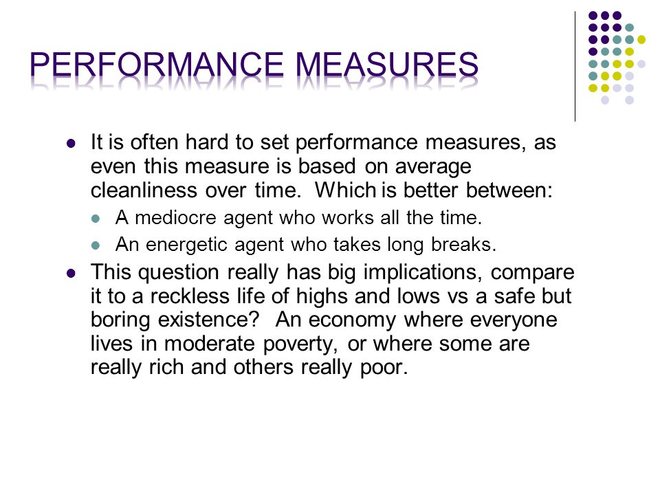 It is often hard to set performance measures, as even this measure is based on average cleanliness over time.