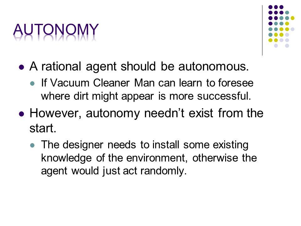 A rational agent should be autonomous.