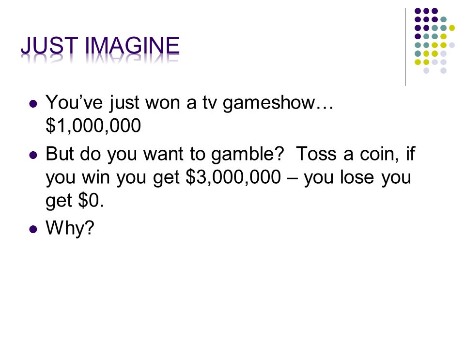 You've just won a tv gameshow… $1,000,000 But do you want to gamble.