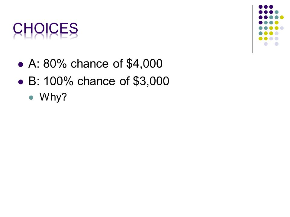 A: 80% chance of $4,000 B: 100% chance of $3,000 Why