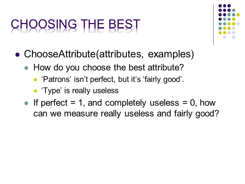 ChooseAttribute(attributes, examples) How do you choose the best attribute.