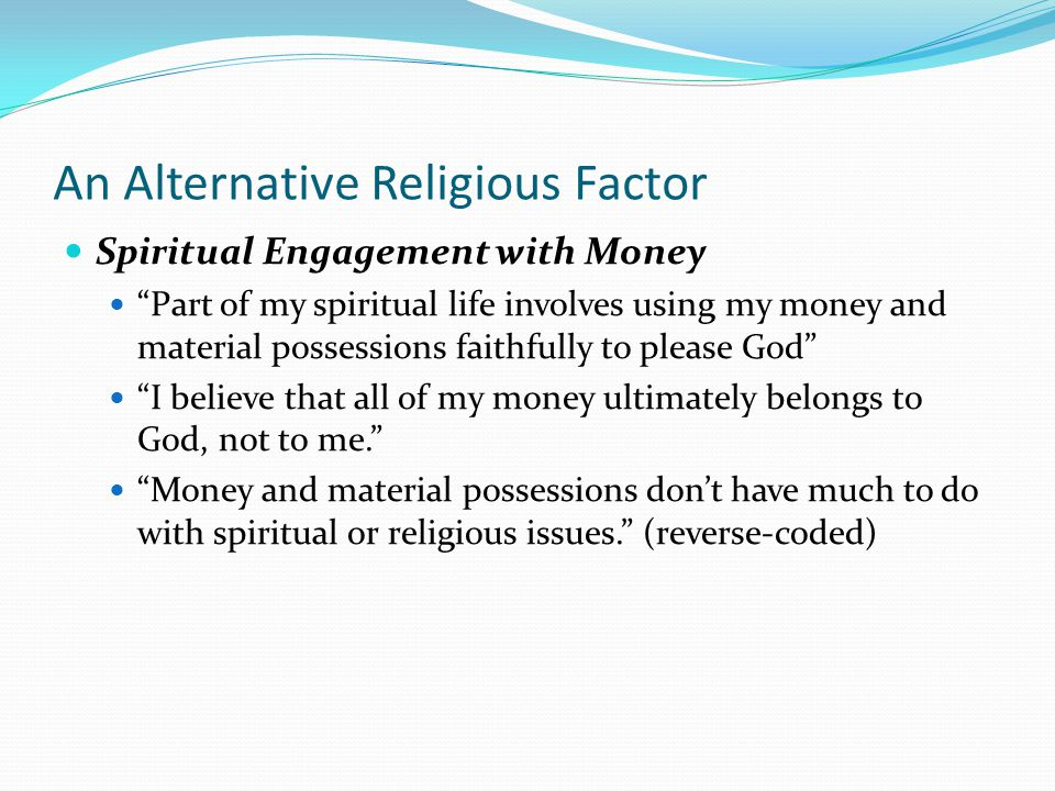 """An Alternative Religious Factor Spiritual Engagement with Money """"Part of my spiritual life involves using my money and material possessions faithfully"""