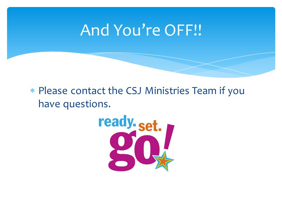  Please contact the CSJ Ministries Team if you have questions. And You're OFF!!