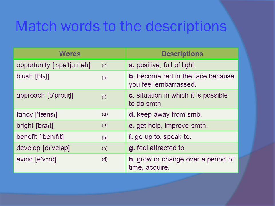 Match words to the descriptions WordsDescriptions opportunity [ ˌɔ pə tju ː nət ɪ ] a.