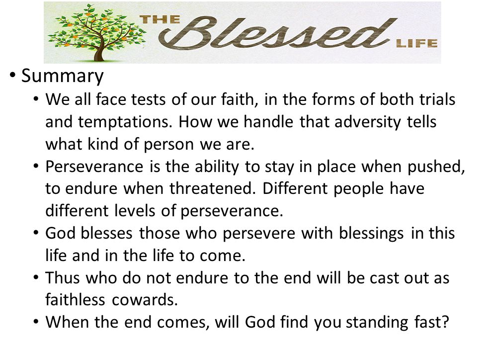 Summary We all face tests of our faith, in the forms of both trials and temptations.