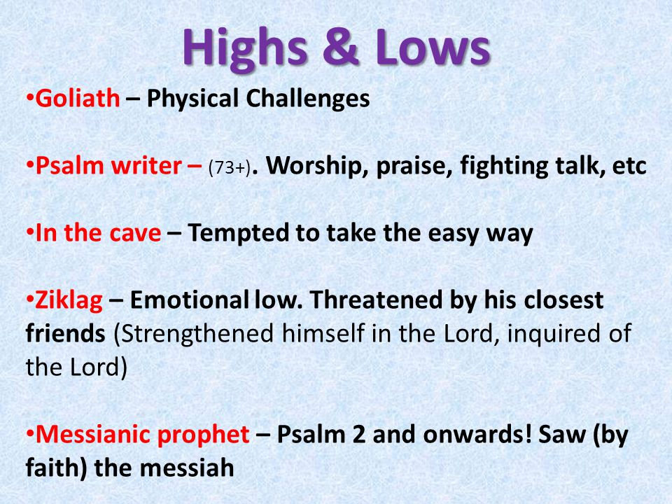 Highs & Lows Goliath – Physical Challenges Psalm writer – (73+).