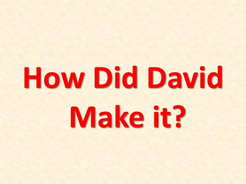How Did David Make it