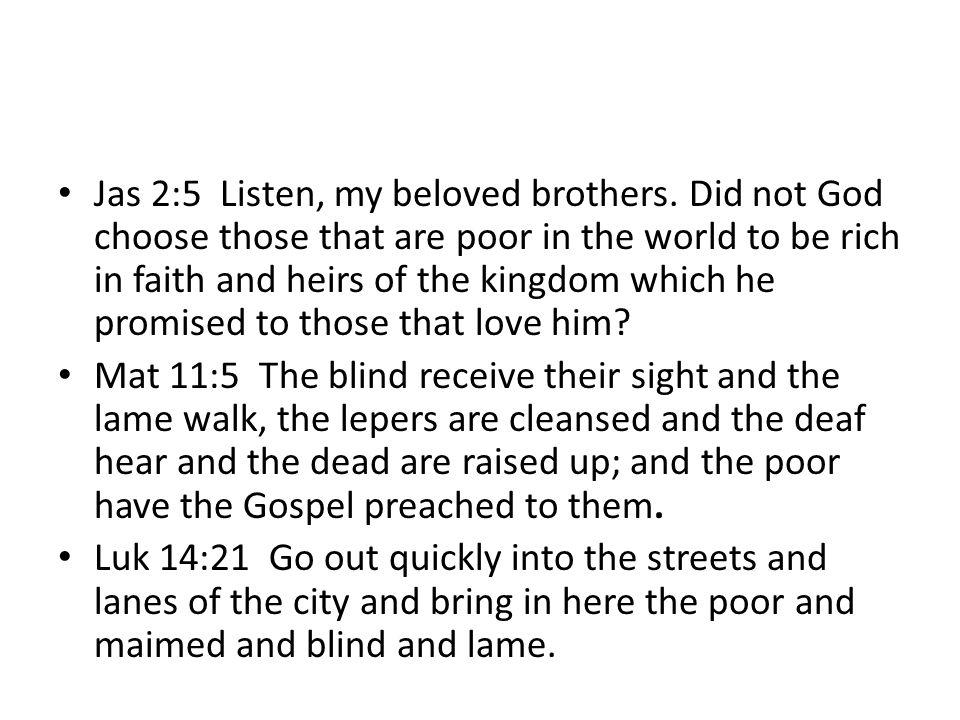 Jas 2:5 Listen, my beloved brothers.