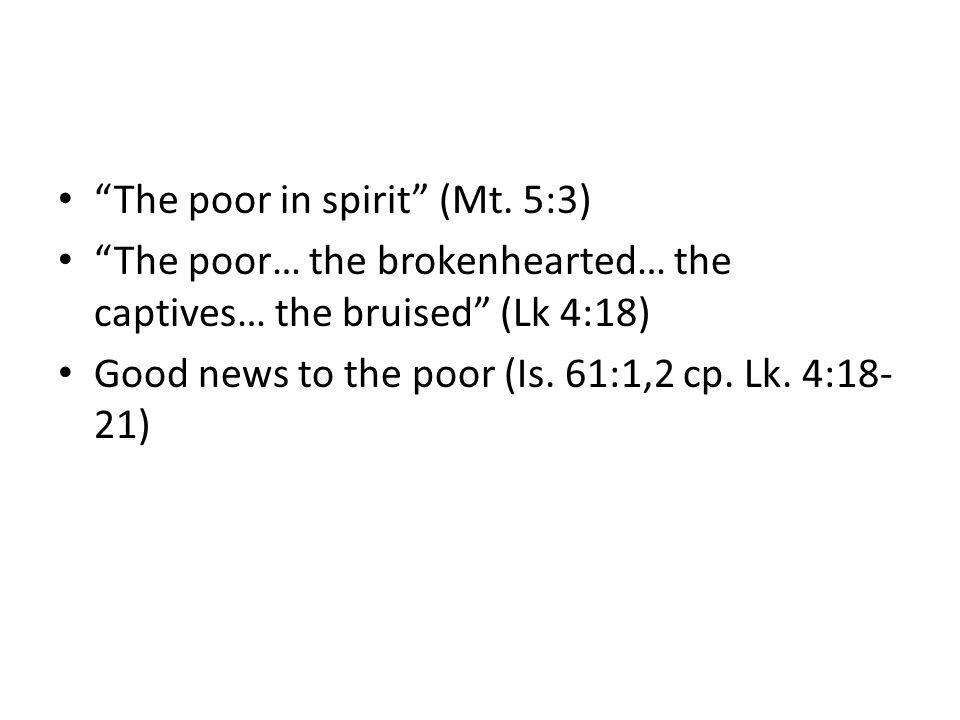 The poor in spirit (Mt.