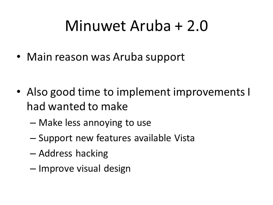 Minuwet Aruba + 2.0 Main reason was Aruba support Also good time to implement improvements I had wanted to make – Make less annoying to use – Support new features available Vista – Address hacking – Improve visual design