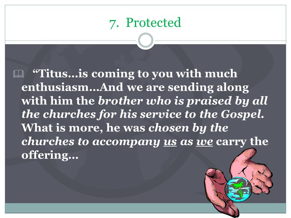 "7. Protected  ""Titus…is coming to you with much enthusiasm…And we are sending along with him the brother who is praised by all the churches for his s"