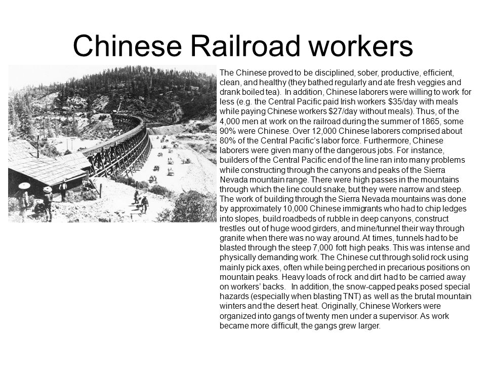 Chinese Railroad workers The Chinese proved to be disciplined, sober, productive, efficient, clean, and healthy (they bathed regularly and ate fresh v