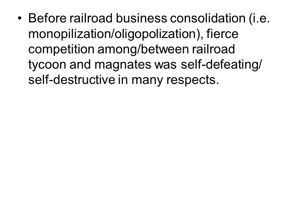 Before railroad business consolidation (i.e. monopilization/oligopolization), fierce competition among/between railroad tycoon and magnates was self-d